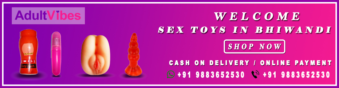 Sex Toys In Bhiwandi -Online Adult Sex toys in Bhiwandi for men and women, couple at low price. Whether you are the man or the woman...
