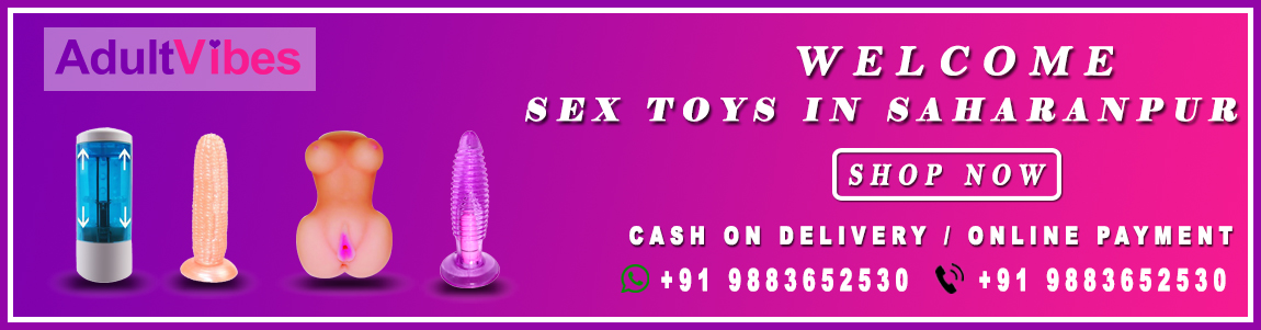 Sex toys in Saharanpur -  Buy Sex Toys online at low prices in Saharanpur. Shop online for wide range of Adult Sex Toys on Adultvibes. Get Free Shipping & CoD