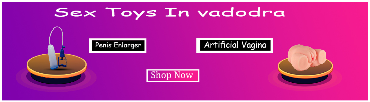 online adult sex toys in Vadodara - Buy Sex Toys In Vadodara at low price for Men and Women, Couple. We have different verity of artificial sex toys